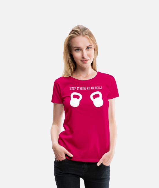 Kettlebell T-Shirts - Stop Staring At My Bells - Women's Premium T-Shirt dark pink