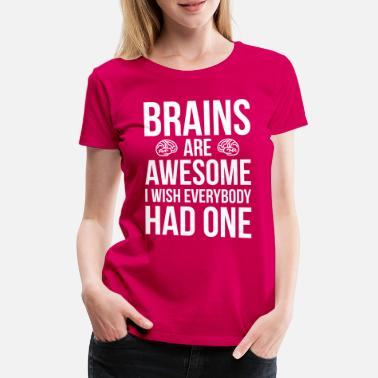 Citat Brains Are Awesome Funny Quote - Premium T-shirt dam