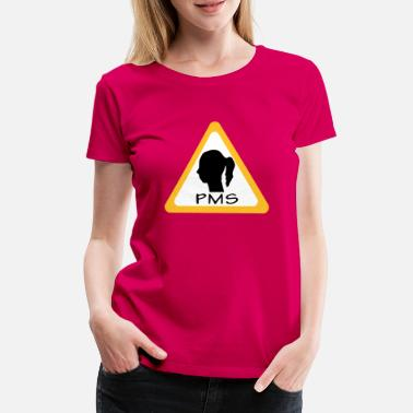 Pms pms warning - Premium T-shirt dam
