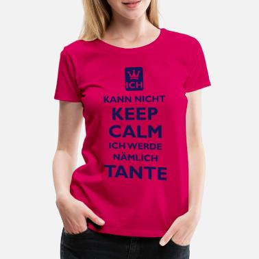 Tante KEEP CALM TANTE - Frauen Premium T-Shirt