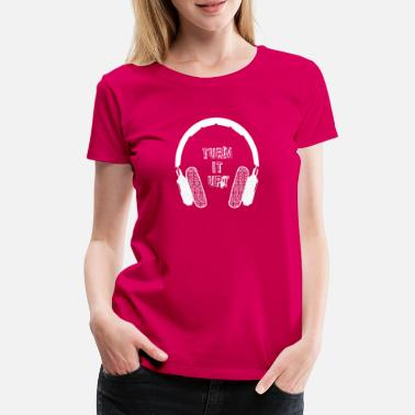 Mp3 Headphones turn it up gift headphone m slogan - Women's Premium T-Shirt