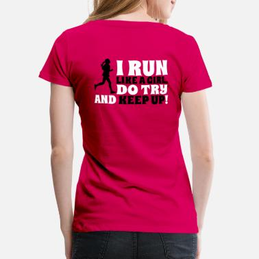 Run Like A Girl I run like a girl. Do try and keep up! - Premium T-skjorte for kvinner