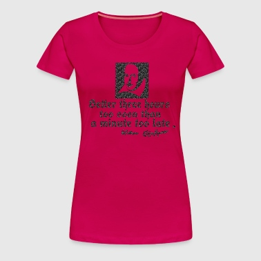 too soon too late Shakespeare quotes - Women's Premium T-Shirt