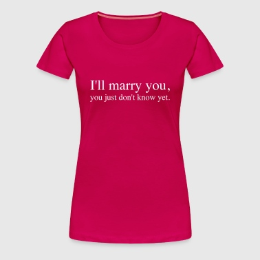 I will marry you | Ich werde Dich heiraten | Single - Women's Premium T-Shirt