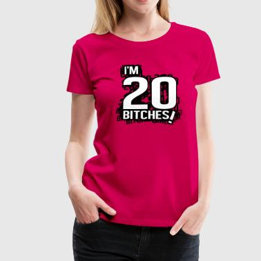 I'm 20 bitches! - Vrouwen Premium T-shirt