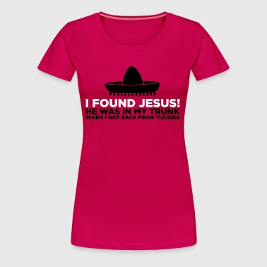 I found Jesus! - Women's Premium T-Shirt