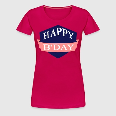 happy birthday - T-shirt Premium Femme
