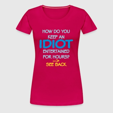 How Do You Keep An Idiot Entertained - front - Vrouwen Premium T-shirt