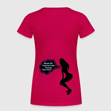 ۞»♥ټSpank me! I Played Video Game All Nightټ♥«۞ - Women's Premium T-Shirt
