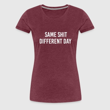 Same Shit different day - Dame premium T-shirt