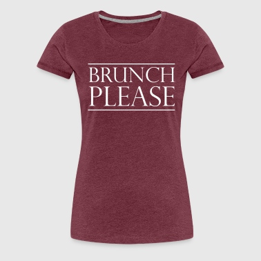 Brunch Please - Women's Premium T-Shirt