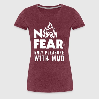 No fear with mud - Women's Premium T-Shirt