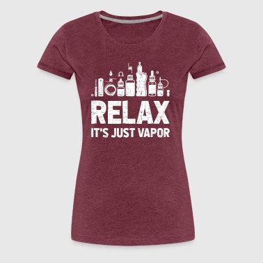 Relax It's Just Vapor - Frauen Premium T-Shirt