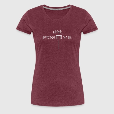 Think positive think positive - Women's Premium T-Shirt