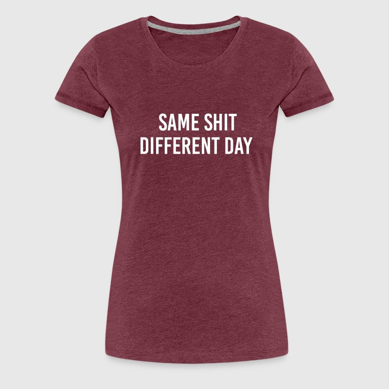Same Shit different day - Frauen Premium T-Shirt