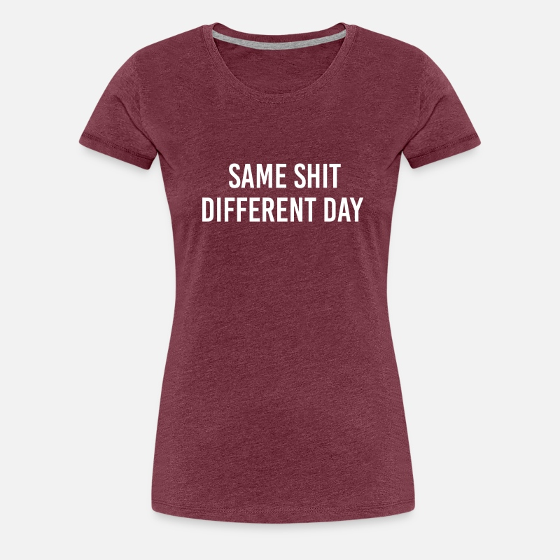 Shit T-Shirts - Same Shit different day - Vrouwen premium T-shirt bordeaux gemêleerd