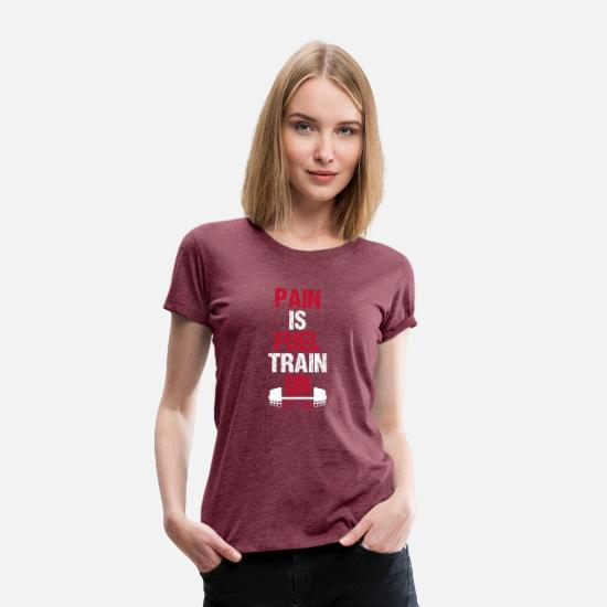 Weightlifting T-Shirts - Pain is fuel train on - Women's Premium T-Shirt heather burgundy