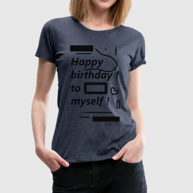 Happy birthday - Frauen Premium T-Shirt