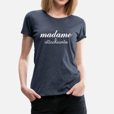 Attachiante Madame Attachiante - T-shirt Premium Femme