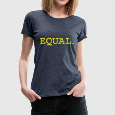Equal. Feminism gender equality - Women's Premium T-Shirt
