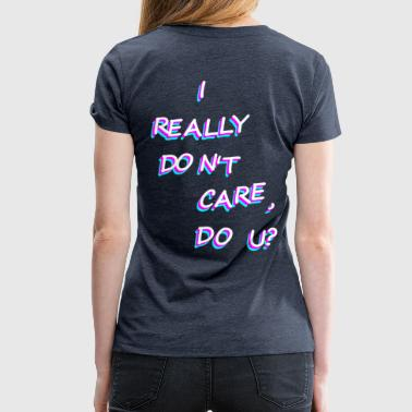 I really dont care, do u? Prominent Statement Mode - Frauen Premium T-Shirt