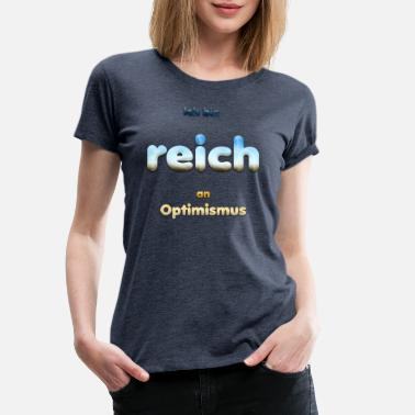 I Am Rich I am rich in optimism - Women's Premium T-Shirt