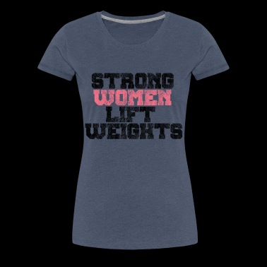 Strong Women Lift Weights - Gym Fitness - Women's Premium T-Shirt