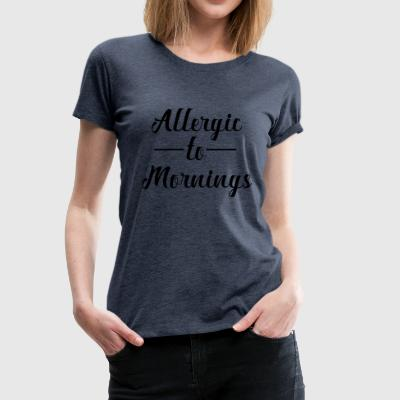 Allergisk till Morning - Premium-T-shirt dam