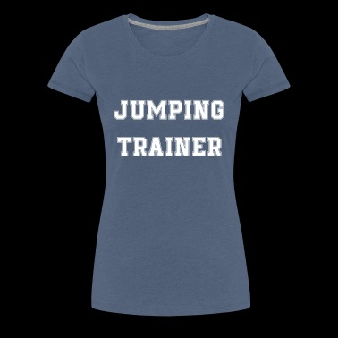 Jumping Trainer - Jumping Fitness - Women's Premium T-Shirt