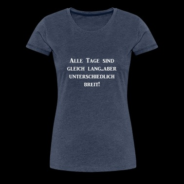 All days are the same length but different b - Women's Premium T-Shirt