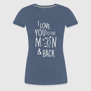 I LOVE YOU TO THE MOON & BACK - T-shirt Premium Femme