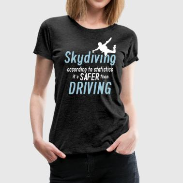 skydiving is saver than driving - T-shirt Premium Femme