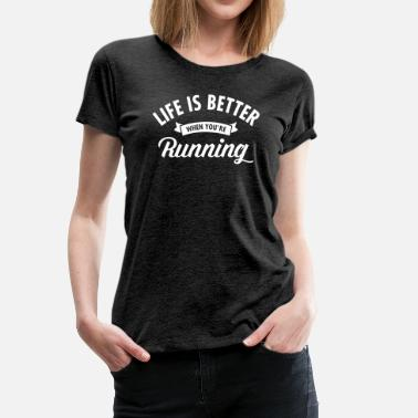 Running Life Is Better When You're Running - T-shirt Premium Femme