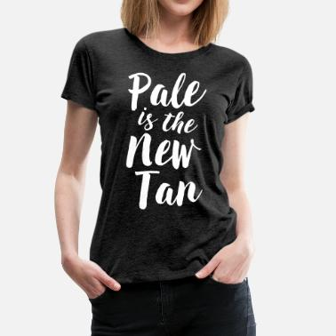 Tan Pale is the new tan - Women's Premium T-Shirt