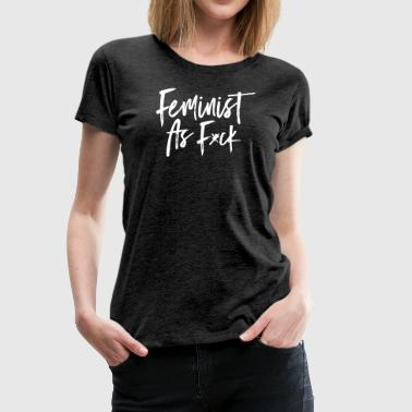Feminist As F*ck - Frauen Premium T-Shirt
