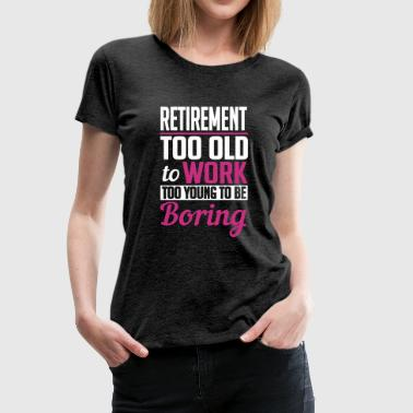 retirement too young to be boring - Premium T-skjorte for kvinner