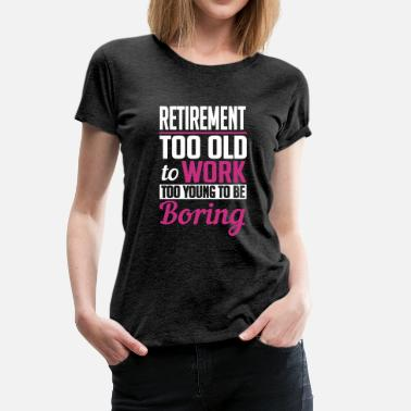 retirement too young to be boring - Women's Premium T-Shirt