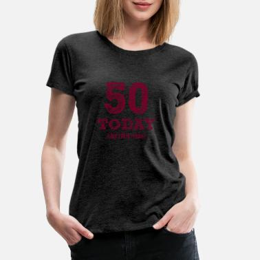 Celsius 50th birthday: 50 Today (that's 10 Celsius) - Women's Premium T-Shirt