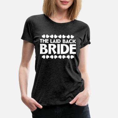 Wedding Cake The laid back bride - Women's Premium T-Shirt