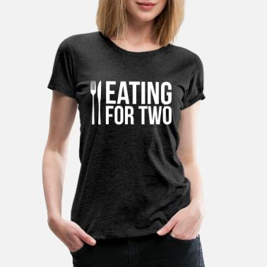 Drinking Eating for two - drinking for three - Women's Premium T-Shirt