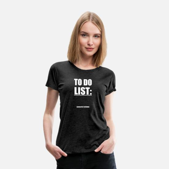 Cool T-Shirts - To do list funny Cool quote gift funny - Women's Premium T-Shirt charcoal grey