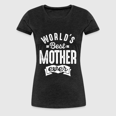 Worlds Best Mother - Women's Premium T-Shirt