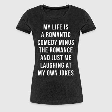 Romantic Comedy Funny Quote - Vrouwen Premium T-shirt