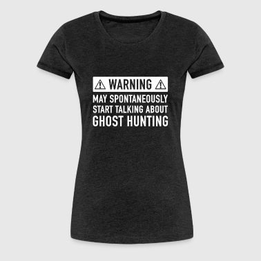 Funny Ghost Hunting Gift Idea - Women's Premium T-Shirt