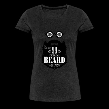 99 Problems Beard - Vrouwen Premium T-shirt
