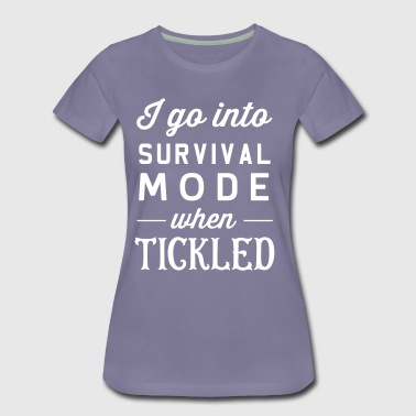 I go into survival mode when tickled - Women's Premium T-Shirt