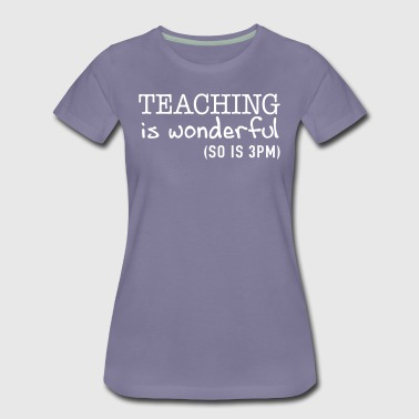 Teaching is Wonderful So is 3pm - Women's Premium T-Shirt