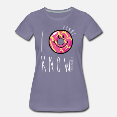 SmileyWorld I Donut Know Punny Quote Humour - Dame premium T-shirt