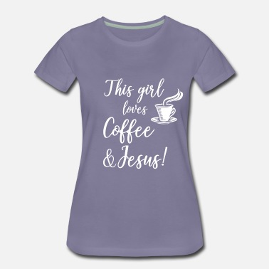 Woman loves coffee Jesus love Coffee Christian girl - Women's Premium T-Shirt