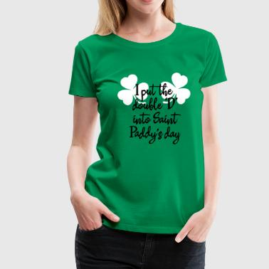 I put the double D into Saint Paddy's - Vrouwen Premium T-shirt